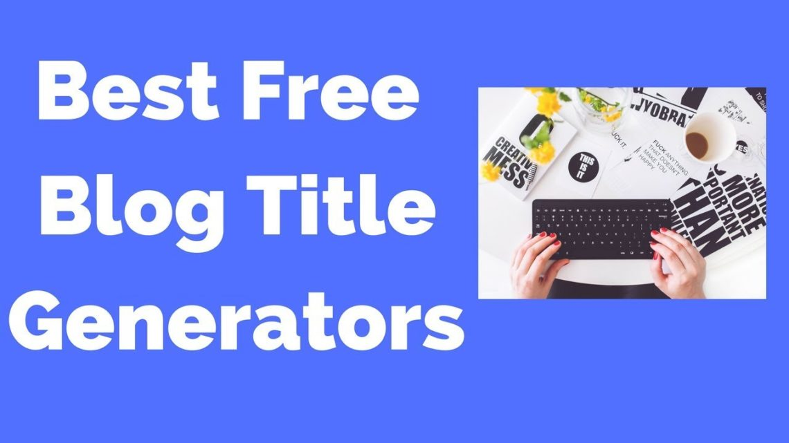 25+ Free Blog Title Generators & Analyzer Tools For Better Blogging