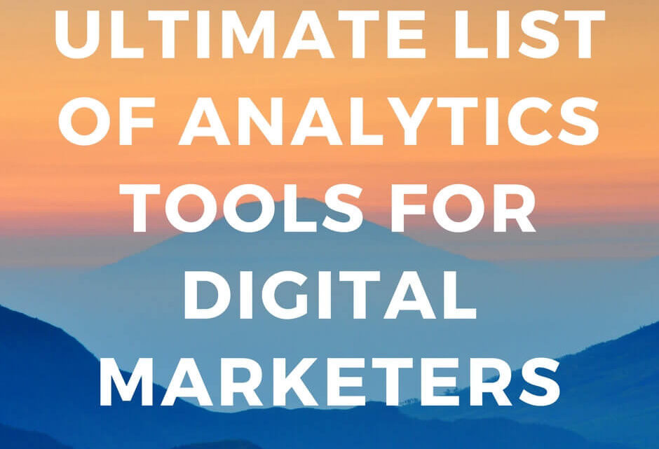 Ultimate List of Analytics Tools For Digital Marketing You Can Use It Right Now